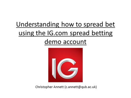 Understanding how to spread bet using the IG.com spread betting demo account Christopher Annett