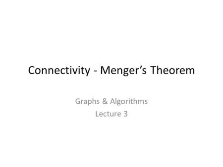 Connectivity - Menger's Theorem Graphs & Algorithms Lecture 3.