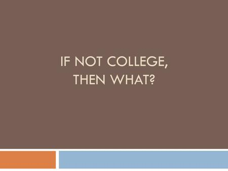 IF NOT COLLEGE, THEN WHAT?. Differences In Pay: Do I Really Need To Go To College?