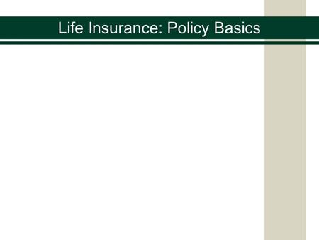 Life Insurance: Policy Basics. Life Insurance Policies differ from company to company and from state to state The following provisions are usually in.