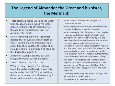 The Legend of Alexander the Great and his sister, the Mermaid! There exists a popular Greek legend which talks about a mermaid who lived in the Aegean.