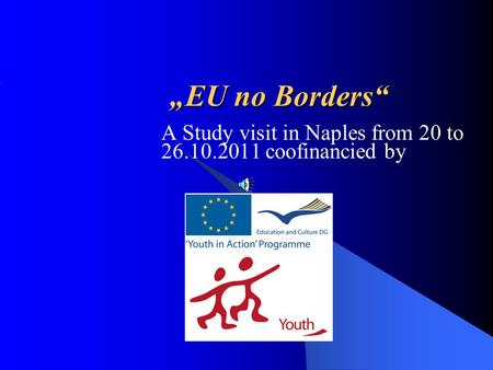 """EU no Borders"" A Study visit in Naples from 20 to 26.10.2011 coofinancied by."