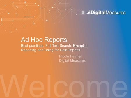 "Ad Hoc Reports Best practices, Full Text Search, Exception Reporting and Using for Data Imports Hello, and welcome to the ""Ad Hoc Reporting - Best Practices,"