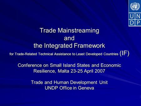 Trade Mainstreaming and the Integrated Framework for Trade-Related Technical Assistance to Least Developed Countries (IF) Conference on Small Island States.
