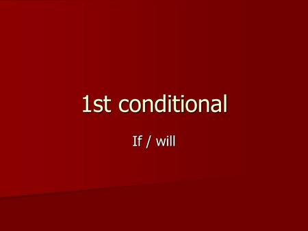 1st conditional If / will. 1. When do we use it? When we talk about a possible situation or action in the future and we also talk about the results of.