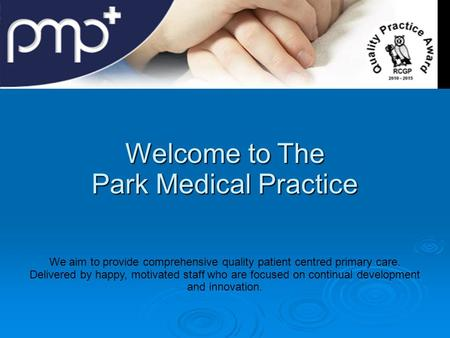 Welcome to The Park Medical Practice We aim to provide comprehensive quality patient centred primary care. Delivered by happy, motivated staff who are.