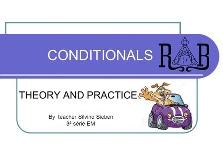 CONDITIONALS THEORY AND PRACTICE By teacher Silvino Sieben 3ª série EM.