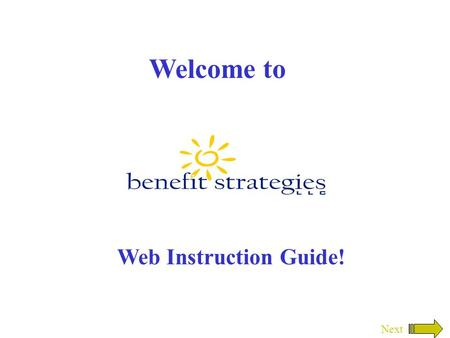 Welcome to Web Instruction Guide! Next In this section you will enter the information we supplied to you. It will prompt you to change your password.
