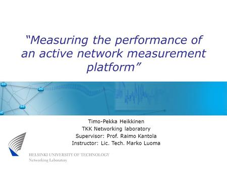 "Timo-Pekka Heikkinen TKK Networking laboratory Supervisor: Prof. Raimo Kantola Instructor: Lic. Tech. Marko Luoma ""Measuring the performance of an active."