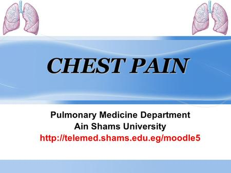 CHEST PAIN Pulmonary Medicine Department Ain Shams University