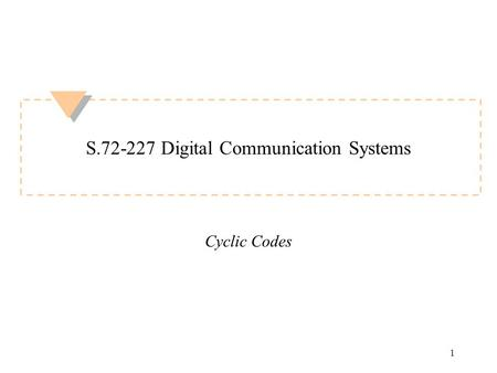 1 S.72-227 Digital Communication Systems Cyclic Codes.