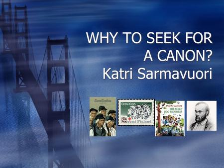 WHY TO SEEK FOR A CANON? Katri Sarmavuori. Canonised literature 2001 by Juha Rikama  Seven Brothers by Aleksis Kivi, The Unknown Soldier by V ä in ö.