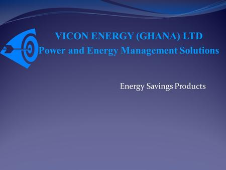 Energy Savings Products VICON ENERGY (GHANA) LTD Power and Energy Management Solutions.