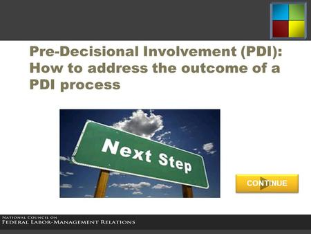 Pre-Decisional Involvement (PDI): How to address the outcome of a PDI process CONTINUE.