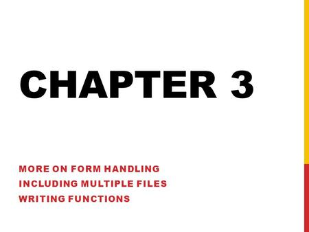 CHAPTER 3 MORE ON FORM HANDLING INCLUDING MULTIPLE FILES WRITING FUNCTIONS.