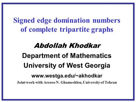 Abdollah Khodkar Department of Mathematics University of West Georgia www.westga.edu/~akhodkar Joint work with Arezoo N. Ghameshlou, University of Tehran.