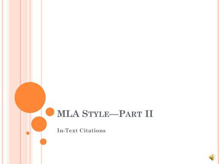 MLA S TYLE —P ART II In-Text Citations I N -T EXT C ITATIONS —T HE B ASICS Insert a parenthetical reference (a reference in a parenthesis) whenever you.