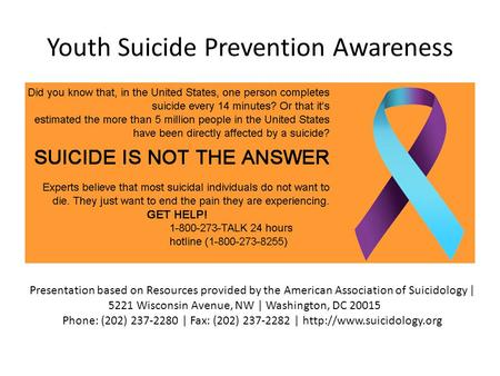 Youth Suicide Prevention Awareness Presentation based on Resources provided by the American Association of Suicidology | 5221 Wisconsin Avenue, NW | Washington,