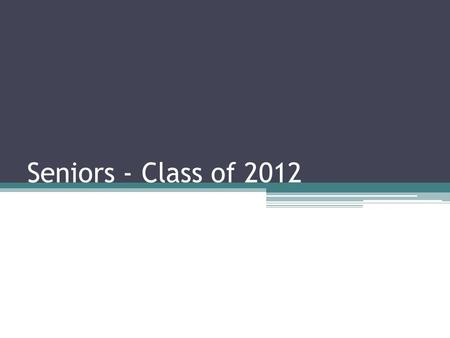 Seniors - Class of 2012. Guidance Office Get help with applications and scholarships Scholarship—Announcements, front board & in main guidance office.