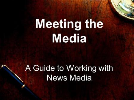 Meeting the Media A Guide to Working with News Media.