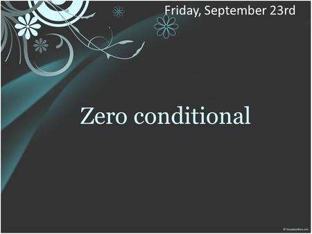 Zero conditional Friday, September 23rd. SITUATIONS.