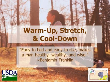 "Warm-Up, Stretch, & Cool-Down ""Early to bed and early to rise, makes a man healthy, wealthy, and wise."" ~Benjamin Franklin."