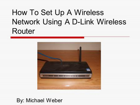 How To Set Up A Wireless Network Using A D-Link Wireless Router