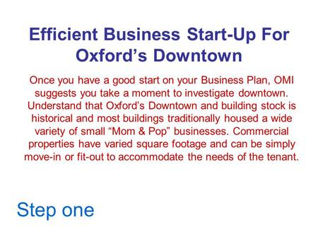 Efficient Business Start-Up For Oxford's Downtown Once you have a good start on your Business Plan, OMI suggests you take a moment to investigate downtown.