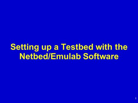1 Setting up a Testbed with the Netbed/Emulab Software.