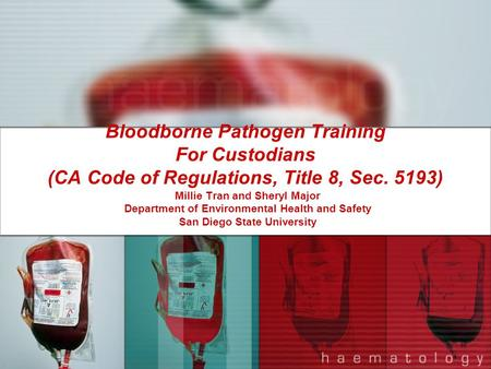 Bloodborne Pathogen Training For Custodians (CA Code of Regulations, Title 8, Sec. 5193) Millie Tran and Sheryl Major Department of Environmental Health.