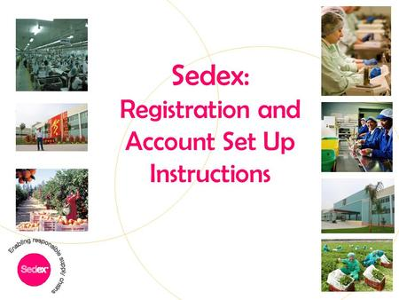 Sedex: Registration and Account Set Up Instructions.