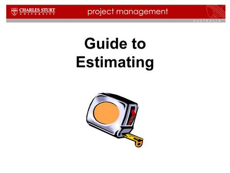 Guide to Estimating. 2 Contents  Definition of estimating  What estimates are made on projects  Importance of accurate estimates  When estimates are.