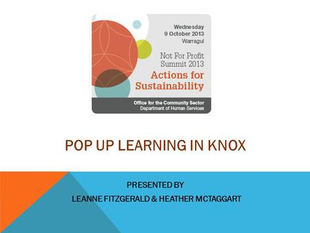 POP UP LEARNING IN KNOX PRESENTED BY LEANNE FITZGERALD & HEATHER MCTAGGART.