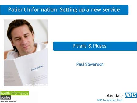 Patient Information: Setting up a new service Pitfalls & Pluses Paul Stevenson.