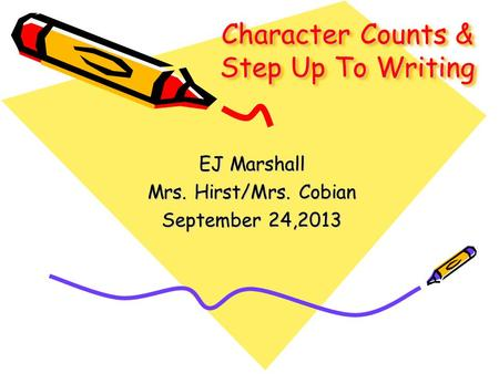 Character Counts & Step Up To Writing EJ Marshall Mrs. Hirst/Mrs. Cobian September 24,2013.