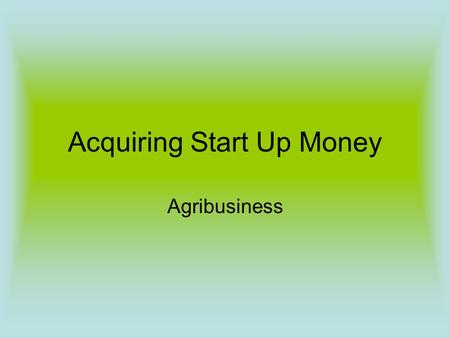 Acquiring Start Up Money Agribusiness. LIFE IS SWEET: THE STORY OF MILTON HERSHEY Born in September 1857, in the heart of Pennsylvania Dutch country,