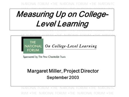 Measuring Up on College- Level Learning Margaret Miller, Project Director September 2003.
