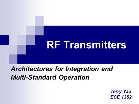RF Transmitters Architectures for Integration and Multi-Standard Operation Terry Yao ECE 1352.
