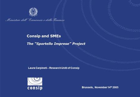 "Brussels, November 14 th 2005 Laura Carpineti – Research Uniti of Consip Consip and SMEs The ""Sportello Imprese"" Project."