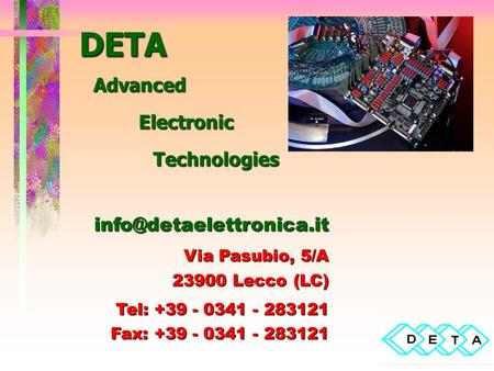 DETA Advanced Electronic Technologies Via Pasubio, 5/A 23900 Lecco (LC) Tel: +39 - 0341 - 283121 Fax: +39 - 0341 - 283121.
