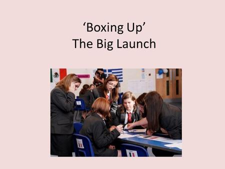'Boxing Up' The Big Launch. STEM Research suggests that our highest achieving students at both GCSE and A Level are leaving secondary school unable to.