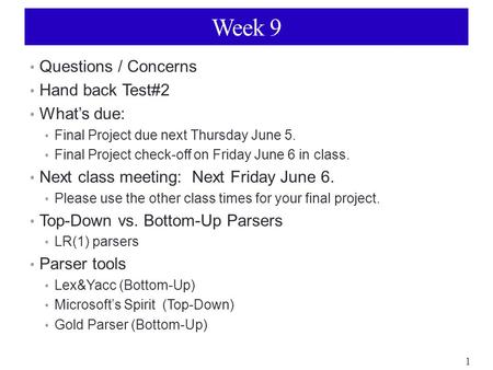 1 Week 9 Questions / Concerns Hand back Test#2 What's due: Final Project due next Thursday June 5. Final Project check-off on Friday June 6 in class. Next.