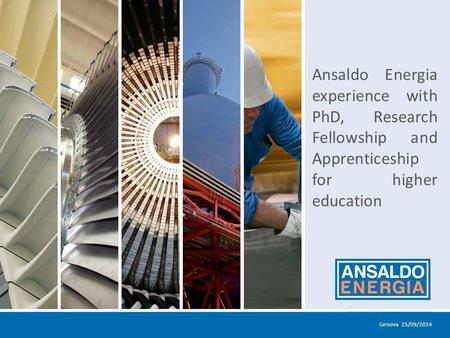 1 Ansaldo Energia experience with PhD, Research Fellowship and Apprenticeship for higher education Genova 25/09/2014.