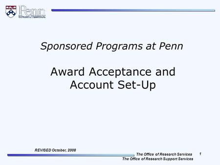 The Office of Research Services The Office of Research Support Services 1 REVISED October, 2008 Award Acceptance and Account Set-Up Sponsored Programs.