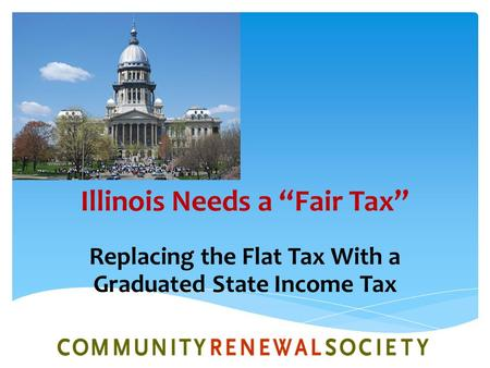 "Illinois Needs a ""Fair Tax"" Replacing the Flat Tax With a Graduated State Income Tax."