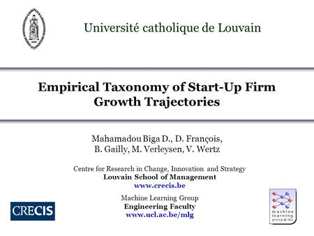 Empirical Taxonomy of Start-Up Firm Growth Trajectories Université catholique de Louvain Mahamadou Biga D., D. François, B. Gailly, M. Verleysen, V. Wertz.