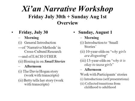 Xi'an Narrative Workshop Friday July 30th + Sunday Aug 1st Overview Friday, July 30 –Morning (i)General Introduction ---of 'Narrative Methods' in Cross-Cultural.