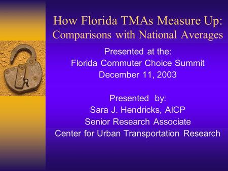 How Florida TMAs Measure Up: Comparisons with National Averages Presented at the: Florida Commuter Choice Summit December 11, 2003 Presented by: Sara J.