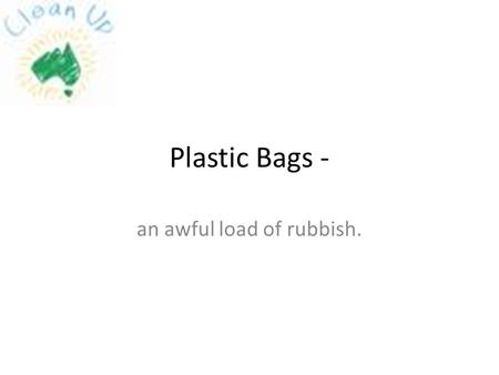 Plastic Bags - an awful load of rubbish.. What's the problem?