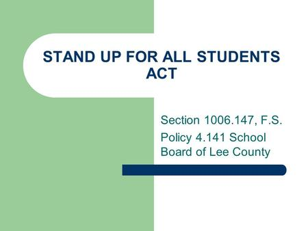 STAND UP FOR ALL STUDENTS ACT Section 1006.147, F.S. Policy 4.141 School Board of Lee County.